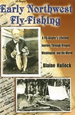 Early Northwest Fly-Fishing: A Fly-Angler's Lifetime Journey Through Oregon, Washington, and the World als Taschenbuch