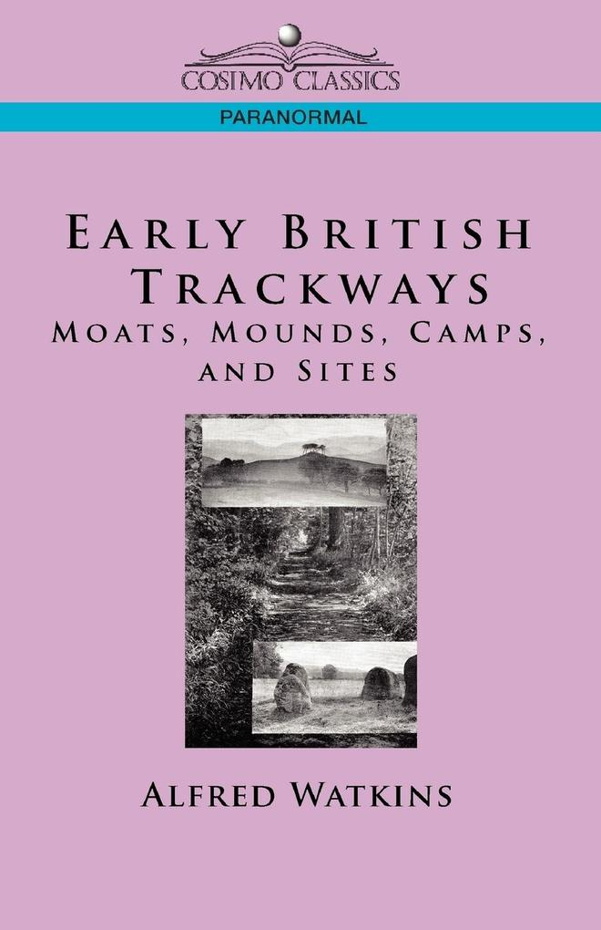Early British Trackways: Moats, Mounds, Camps and Sites als Taschenbuch