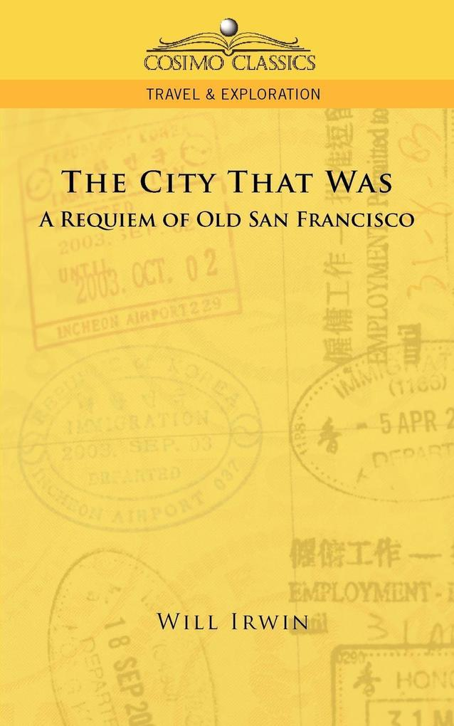 The City That Was, a Requiem of Old San Francisco als Taschenbuch