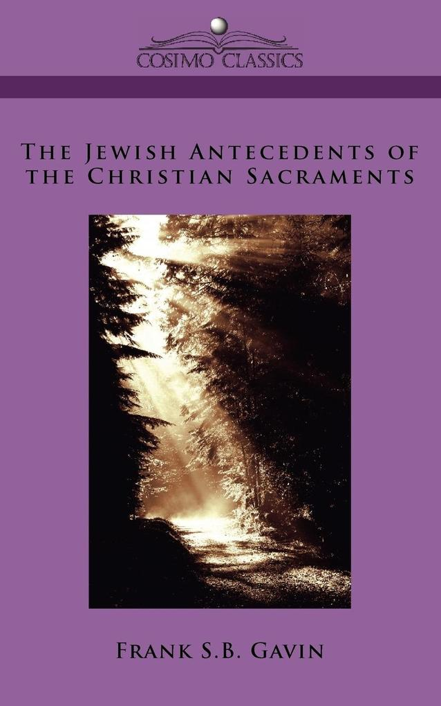 The Jewish Antecedents of the Christian Sacraments als Taschenbuch