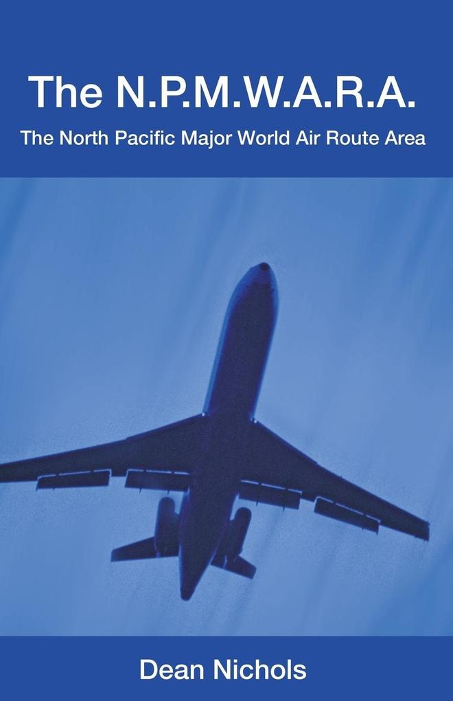 The N.P.M.W.A.R.A.: The North Pacific Major World Air Route Area als Taschenbuch
