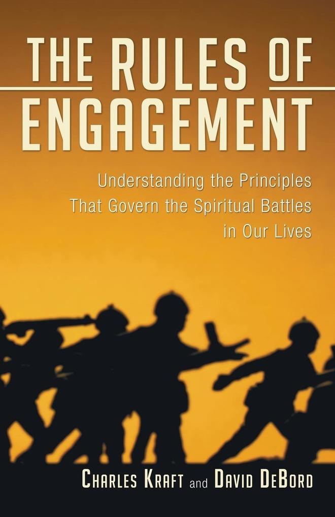 The Rules of Engagement: Understanding the Principles That Govern the Spiritual Battles in Our Lives als Taschenbuch