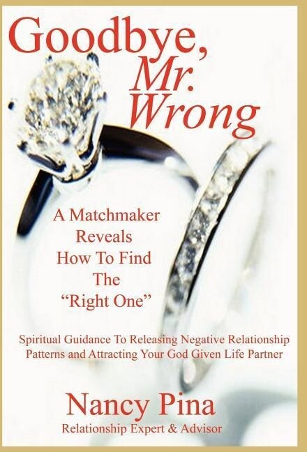 Goodbye, Mr. Wrong: A Matchmaker Reveals How to Find the Right One als Buch