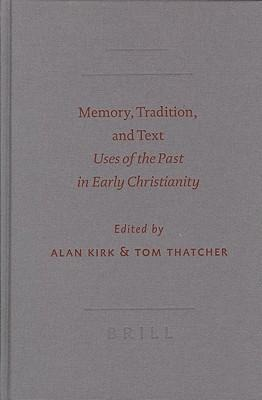 Memory, Tradition, and Text: Uses of the Past in Early Christianity als Buch