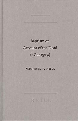 Baptism on Account of the Dead (1 Cor 15:29): An Act of Faith in the Resurrection als Buch