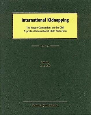International Kidnapping (Updated Through Suppl. 2): The Hague Convention on the Civil Aspects of International Child Abduction als Buch