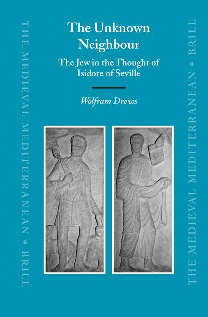 The Unknown Neighbour: The Jew in the Thought of Isidore of Seville als Buch