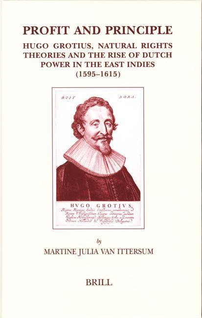 Profit and Principle: Hugo Grotius, Natural Rights Theories and the Rise of Dutch Power in the East Indies, 1595-1615 als Buch
