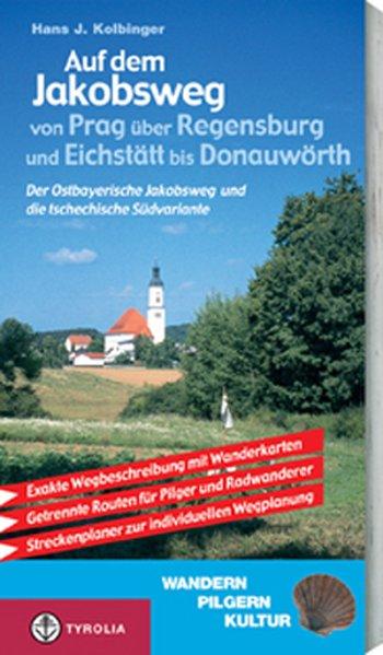 Auf dem Jakobsweg von Prag über Regensburg und Eichstätt bis Donauwörth als Buch