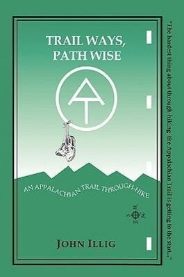 Trail Ways, Path Wise: A 2,147-Mile Through-Hike Up the Appalachian Trail als Taschenbuch