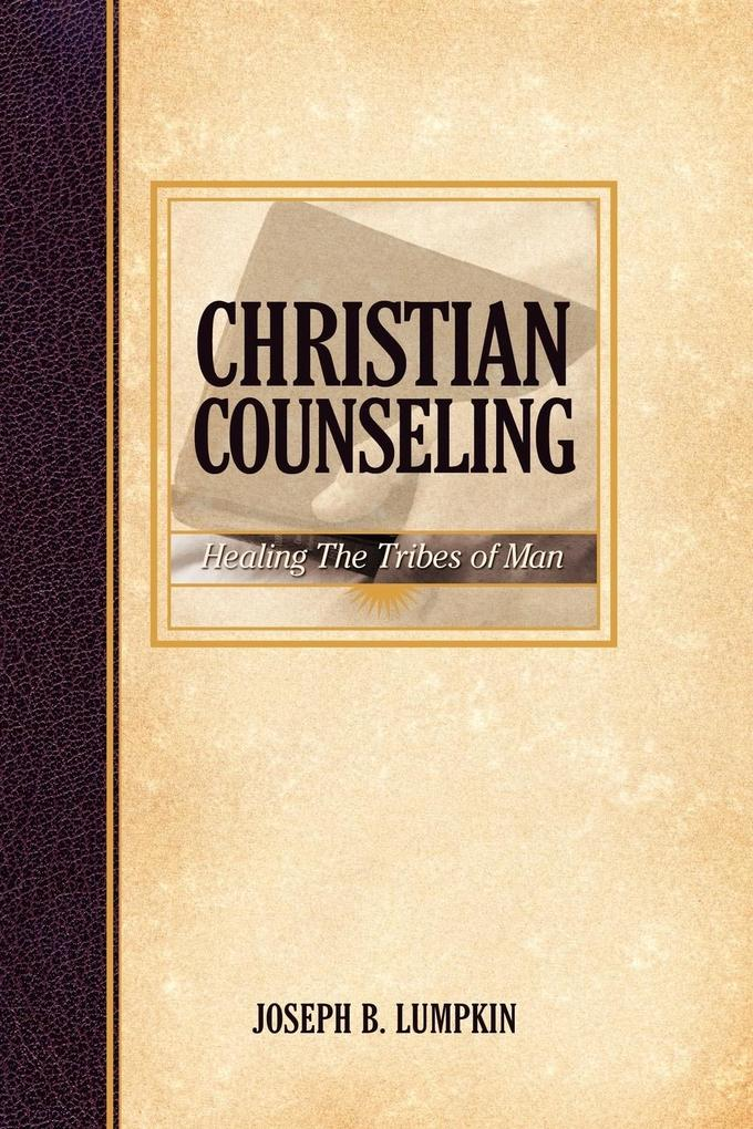 Christian Counseling; Healing the Tribes of Man als Taschenbuch