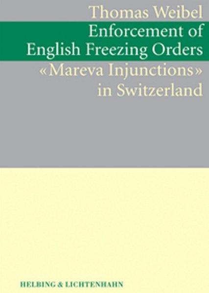 "Enforcement of English Freezing Orders (""Mareva Injunctions"") in Switzerland als Buch"
