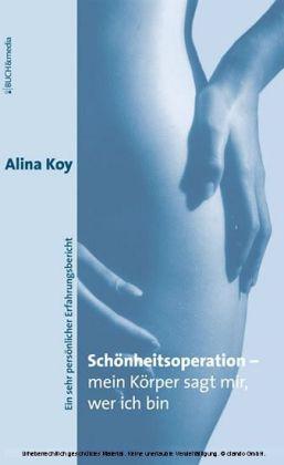 Schönheitsoperation - mein Körper sagt mir, wer ich bin als Buch