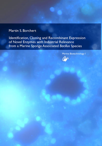 Identification, Cloning and Recombinant Expression of Novel Enzymes with Industrial Relevance from a Marine Sponge Associated Bacillus Species als Buch