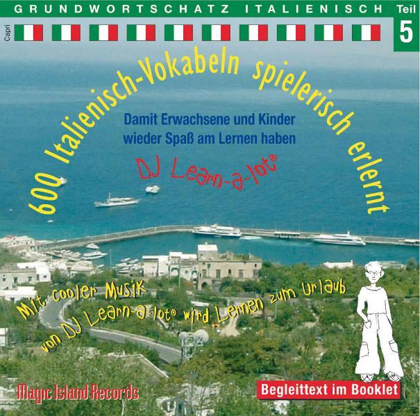 600 Italienisch-Vokabeln spielerisch erlernt. Grundwortschatz 5. CD als Hörbuch