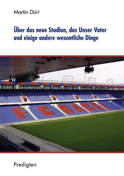 Über das neue Stadion, das Unser Vater und einige andere wesentliche Dinge als Buch