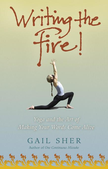 Writing the Fire!: Yoga and the Art of Making Your Words Come Alive als Taschenbuch