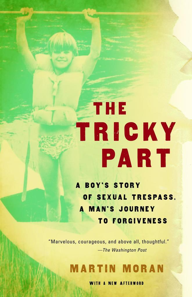 The Tricky Part: A Boy's Story of Sexual Trespass, a Man's Journey to Forgiveness als Taschenbuch