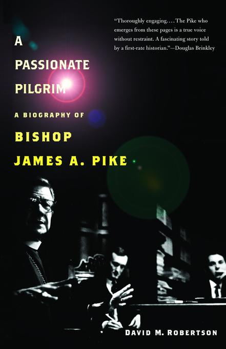 A Passionate Pilgrim: A Biography of Bishop James A. Pike als Taschenbuch