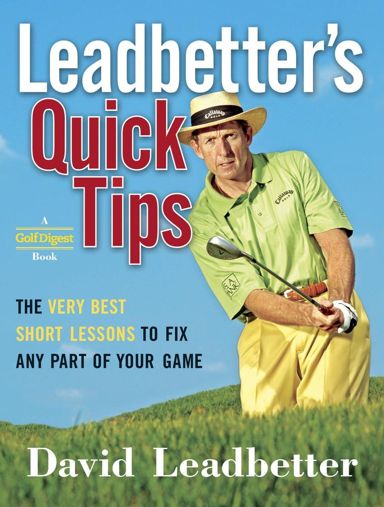 Leadbetter's Quick Tips: The Very Best Short Lessons to Fix Any Part of Your Game als Buch