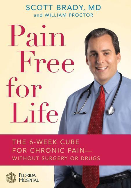 Pain Free for Life: The 6-Week Cure for Chronic Pain--Without Surgery or Drugs als Buch