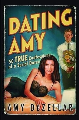 Dating Amy: 50 True Confessions of a Serial Dater als Taschenbuch