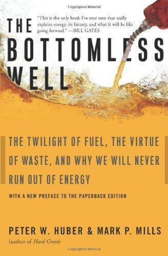 The Bottomless Well: The Twilight of Fuel, the Virtue of Waste, and Why We Will Never Run Out of Energy als Taschenbuch