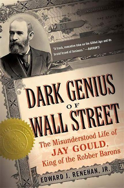 Dark Genius of Wall Street: The Misunderstood Life of Jay Gould, King of the Robber Barons als Taschenbuch