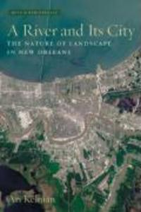 A River and Its City: The Nature of Landscape in New Orleans als Buch