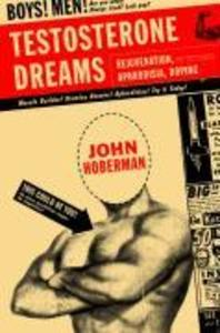 Testosterone Dreams: Rejuvenation, Aphrodisia, Doping als Buch