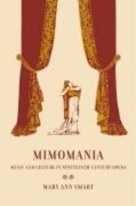 Mimomania: Music and Gesture in Nineteenth-Century Opera als Buch