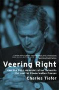 Veering Right: How the Bush Administration Subverts the Law for Conservative Causes als Buch
