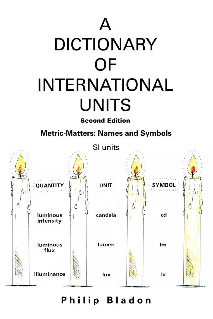 A Dictionary of International Units: Metric-Matters: Names and Symbols als Buch