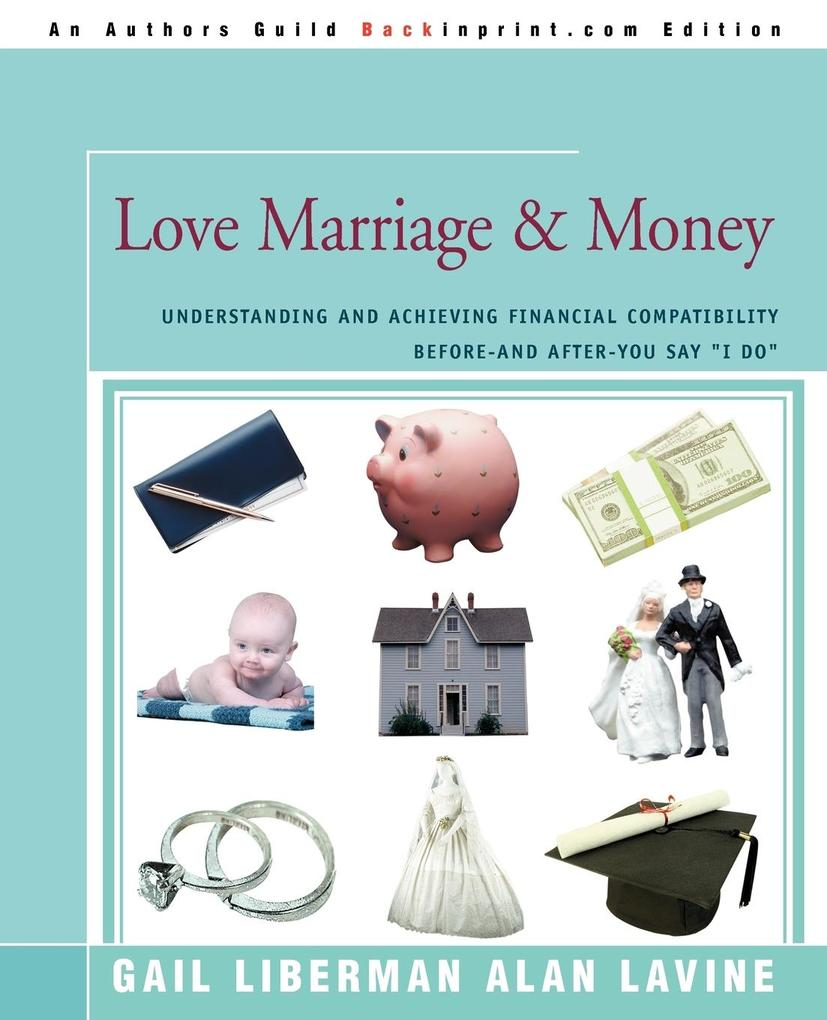 Love Marriage & Money: Understanding and Achieving Financial Compatibility Before--And After--You Say I Do als Taschenbuch