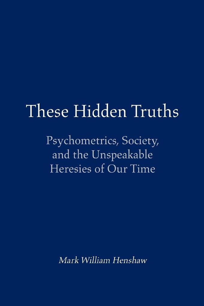 These Hidden Truths: Psychometrics, Society, and the Unspeakable Heresies of Our Time als Taschenbuch