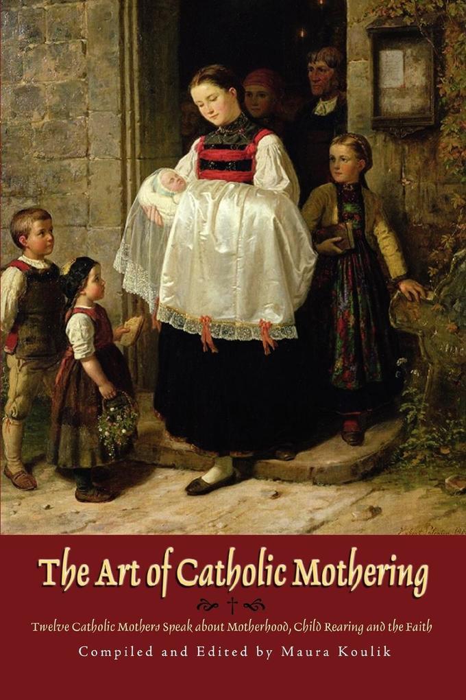 The Art of Catholic Mothering als Taschenbuch