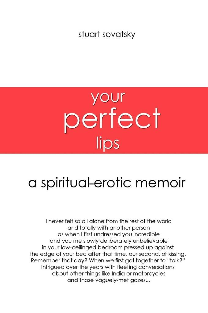 Your Perfect Lips: A Spiritual-Erotic Memoir als Taschenbuch