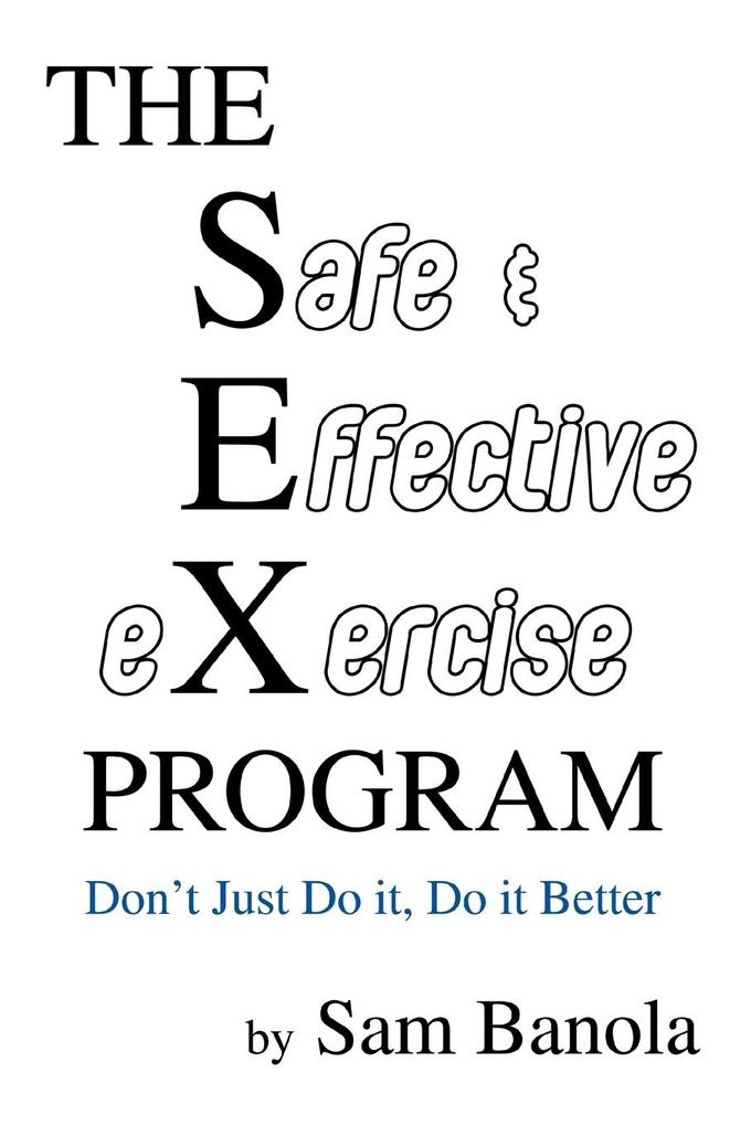 The Safe & Effective Exercise Program: Don't Just Do It, Do It Better als Taschenbuch