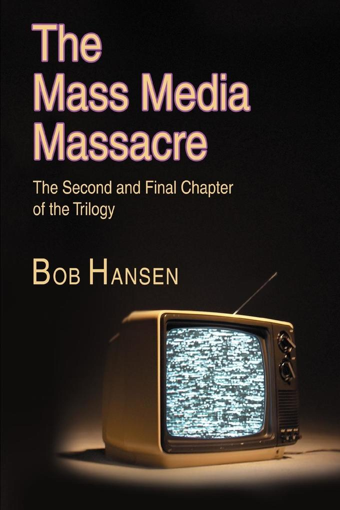 The Mass Media Massacre: The Second and Final Chapter of the Trilogy als Buch