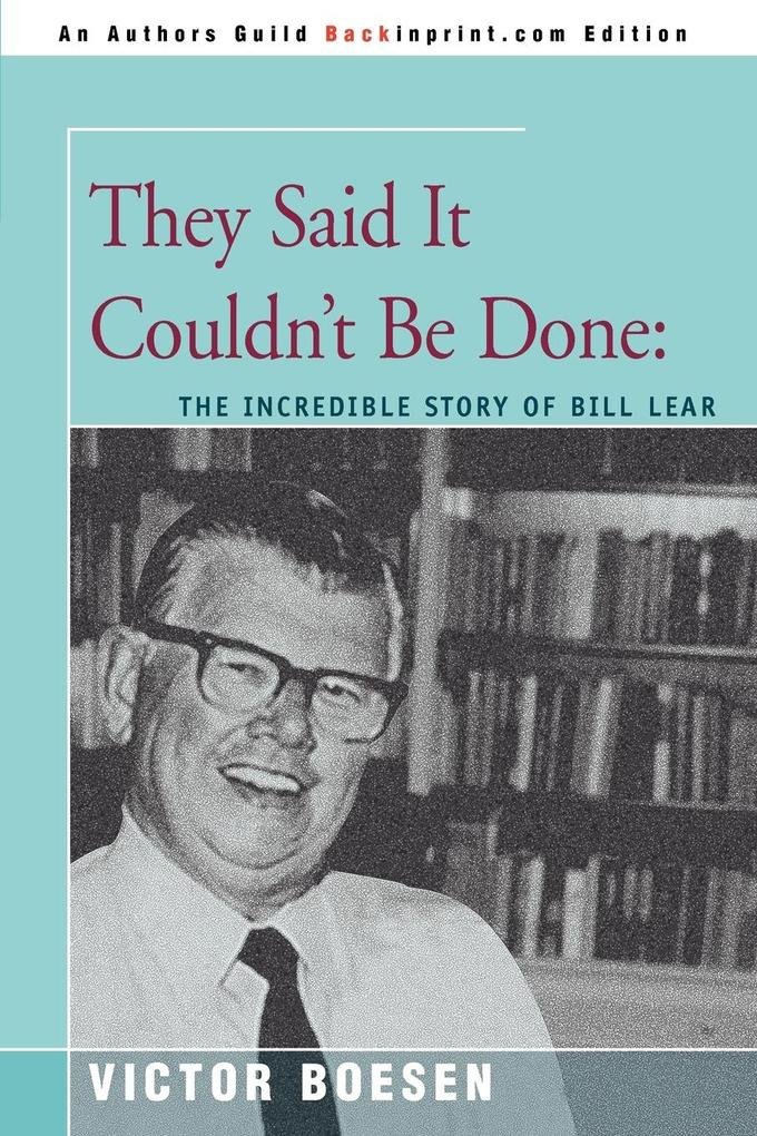 They Said It Couldn't Be Done: The Incredible Story of Bill Lear als Buch