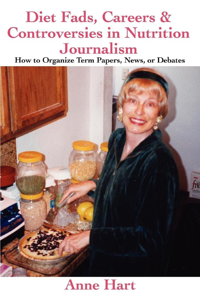 Diet Fads, Careers and Controversies in Nutrition Journalism: How to Organize Term Papers, News, or Debates als Taschenbuch