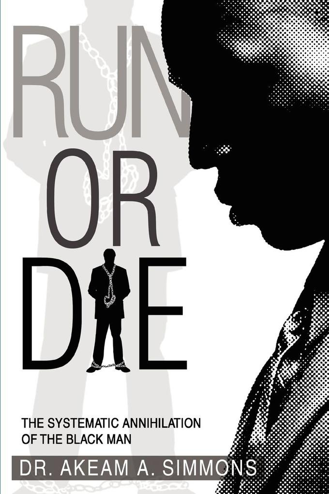 Run or Die: The Systematic Annihilation of the Black Man als Taschenbuch