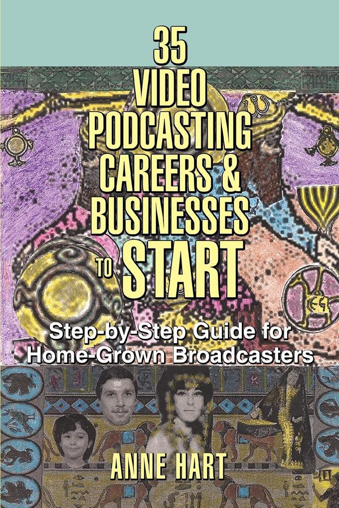 35 Video Podcasting Careers and Businesses to Start: Step-By-Step Guide for Home-Grown Broadcasters als Taschenbuch