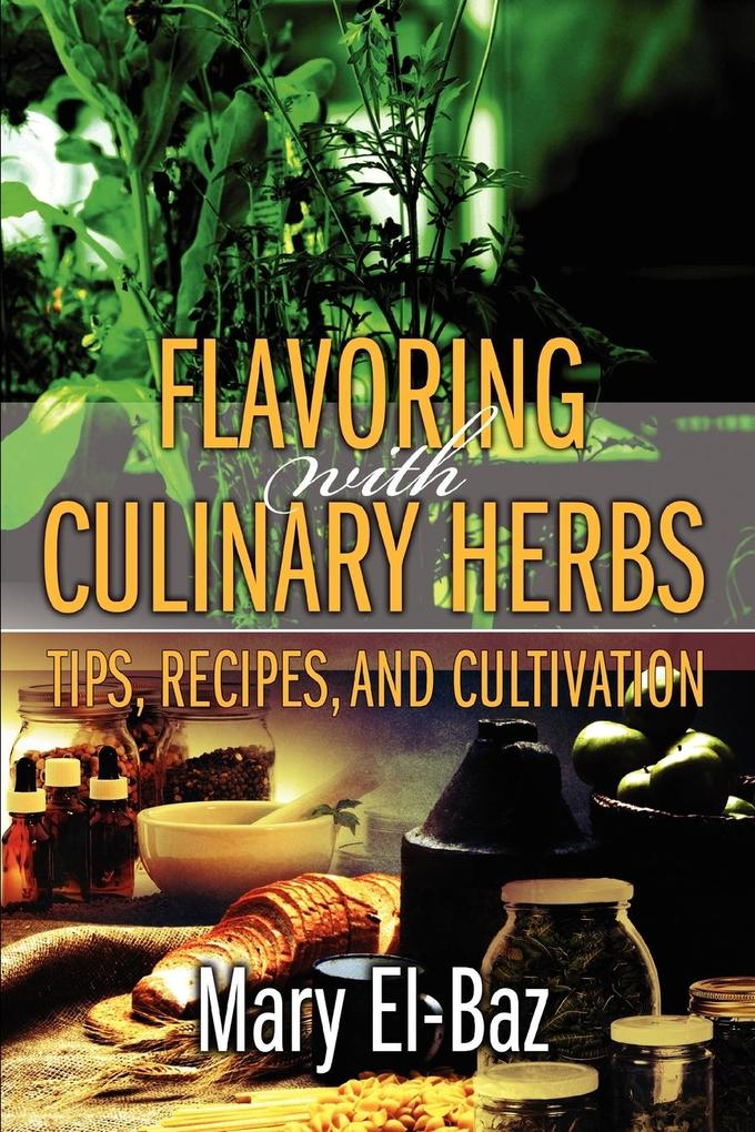 Flavoring with Culinary Herbs: Tips, Recipes, and Cultivation als Taschenbuch