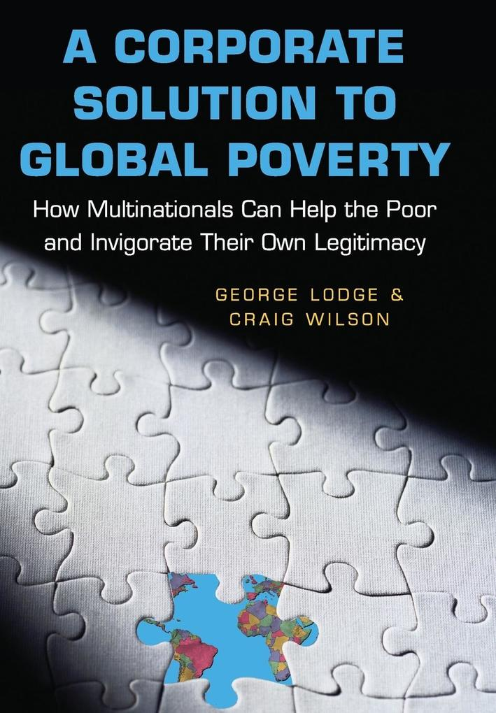 A Corporate Solution to Global Poverty: How Multinationals Can Help the Poor and Invigorate Their Own Legitimacy als Buch