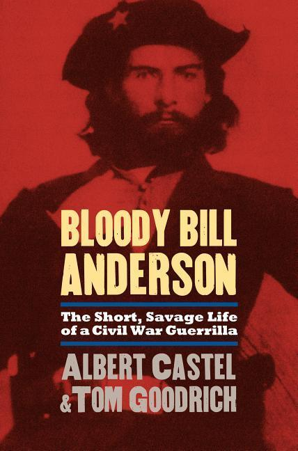 Bloody Bill Anderson: The Short, Savage Life of a Civil War Guerrilla als Taschenbuch