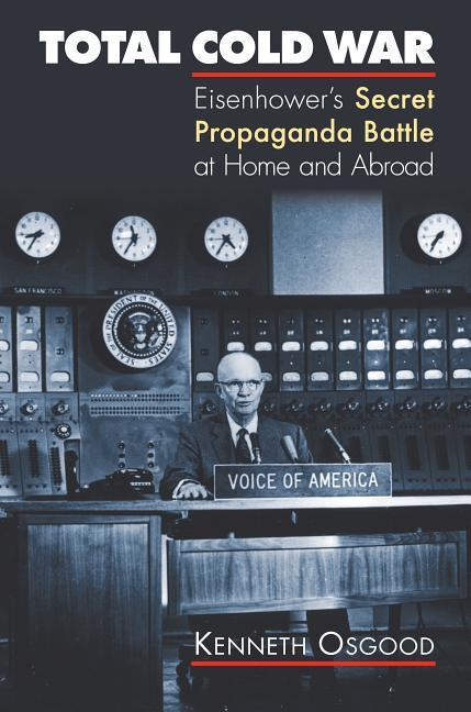 Total Cold War: Eisenhower's Secret Propaganda Battle at Home and Abroad als Buch