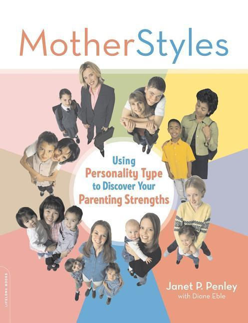 MotherStyles: Using Personality Type to Discover Your Parenting Strengths als Taschenbuch