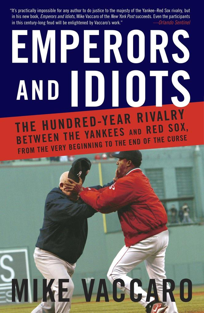Emperors and Idiots: The Hundred-Year Rivalry Between the Yankees and Red Sox, from the Very Beginning to the End of the Curse als Taschenbuch