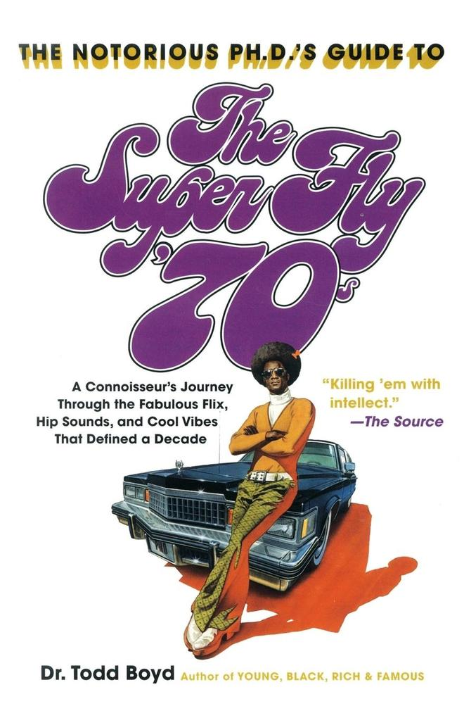 The Notorious PH.D.'s Guide to the Super Fly '70s als Taschenbuch